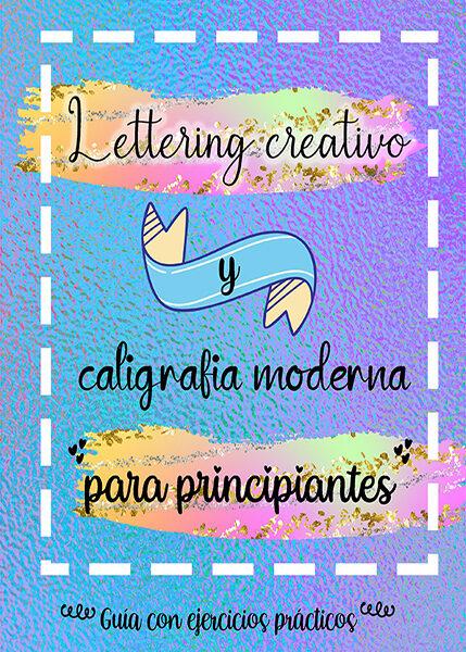 Libro lettering creativo y caligrafia moderna para principiantes